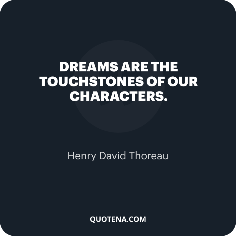 """""""Dreams are the touchstones of our characters."""" – Henry David Thoreau"""
