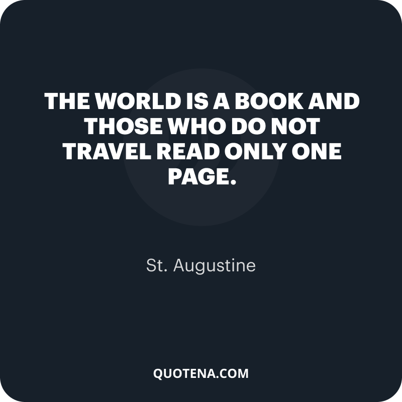 """""""The world is a book and those who do not travel read only one page."""" – St. Augustine"""