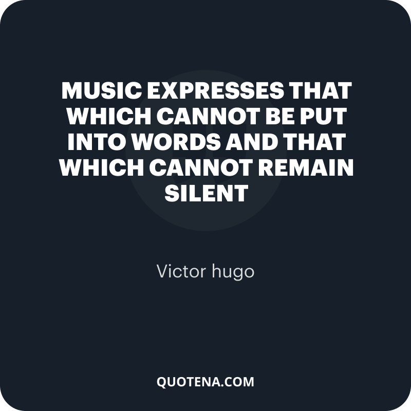 """""""Music expresses that which cannot be put into words and that which cannot remain silent"""" – Victor hugo"""