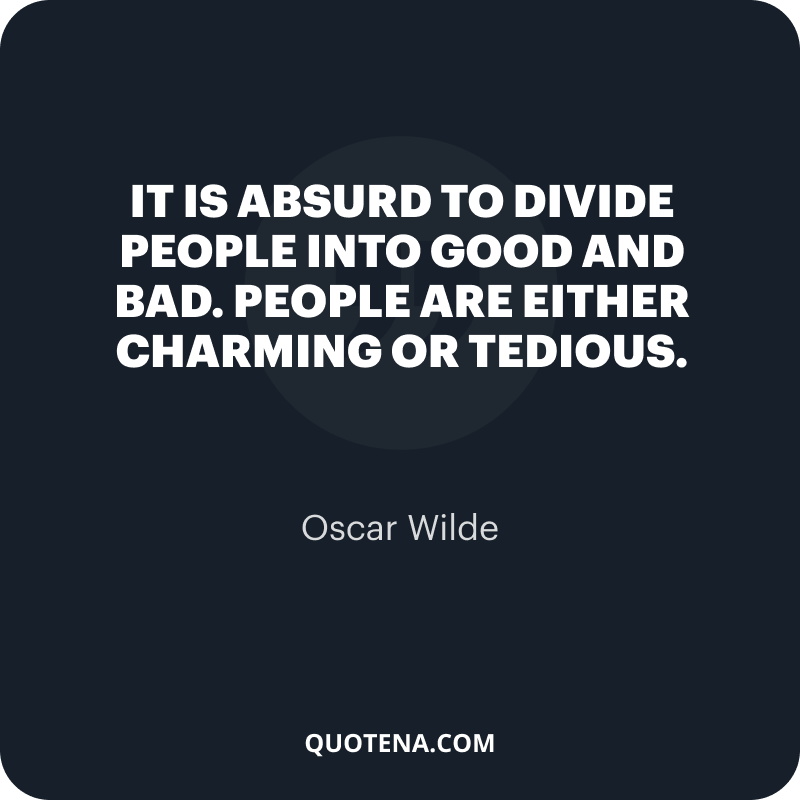 """""""It is absurd to divide people into good and bad. People are either charming or tedious."""" – Oscar Wilde"""