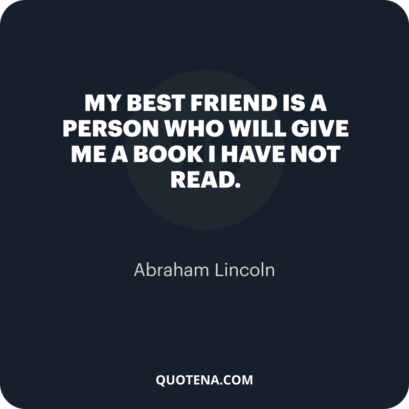 """""""My Best Friend is a person who will give me a book I have not read."""" – Abraham Lincoln"""