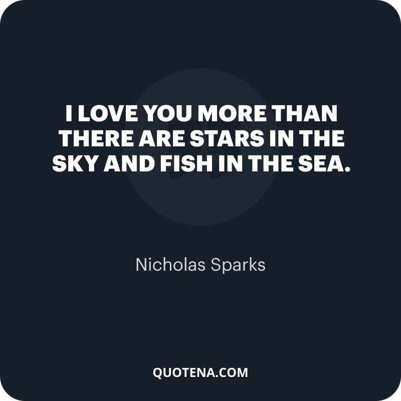 """""""I love you more than there are stars in the sky and fish in the sea."""" – Nicholas Sparks"""