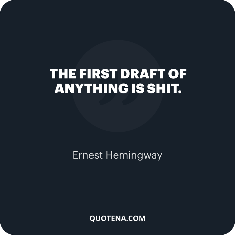 """""""The first draft of anything is shit."""" – Ernest Hemingway"""