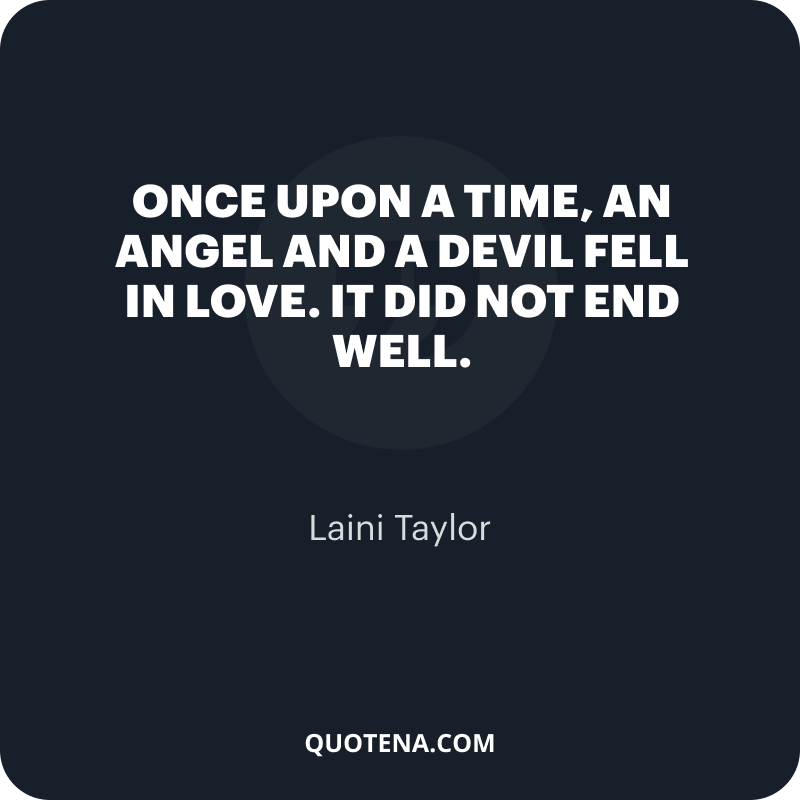"""""""Once upon a time, an angel and a devil fell in love. It did not end well."""" – Laini Taylor"""