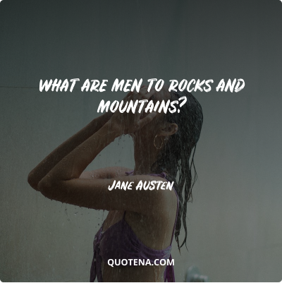 """""""What are men to rocks and mountains?"""" – Jane Austen"""