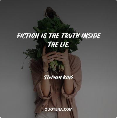 """""""Fiction is the truth inside the lie."""" – Stephen King"""