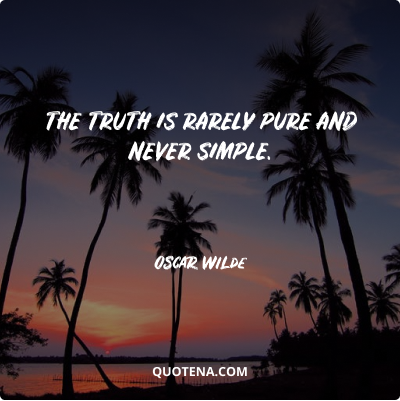 """""""The truth is rarely pure and never simple."""" – Oscar Wilde"""