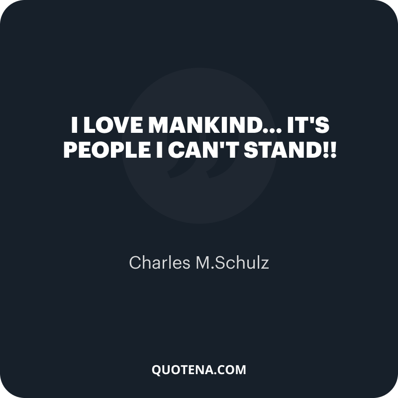 """""""I love mankind… it's people I can't stand!!"""" – Charles M.Schulz"""