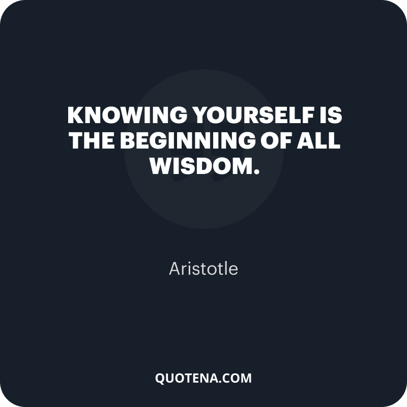 """""""Knowing yourself is the beginning of all wisdom."""" – Aristotle"""