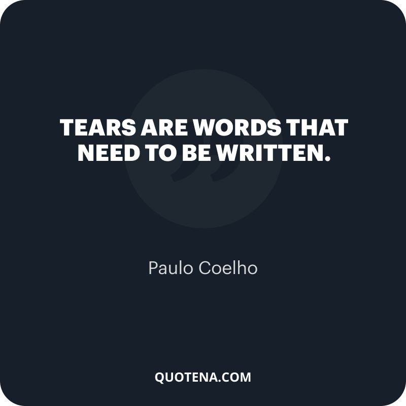 """""""Tears are words that need to be written."""" – Paulo Coelho"""