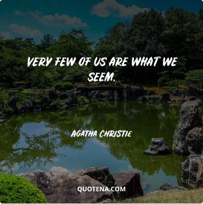 """""""Very few of us are what we seem."""" – Agatha Christie"""