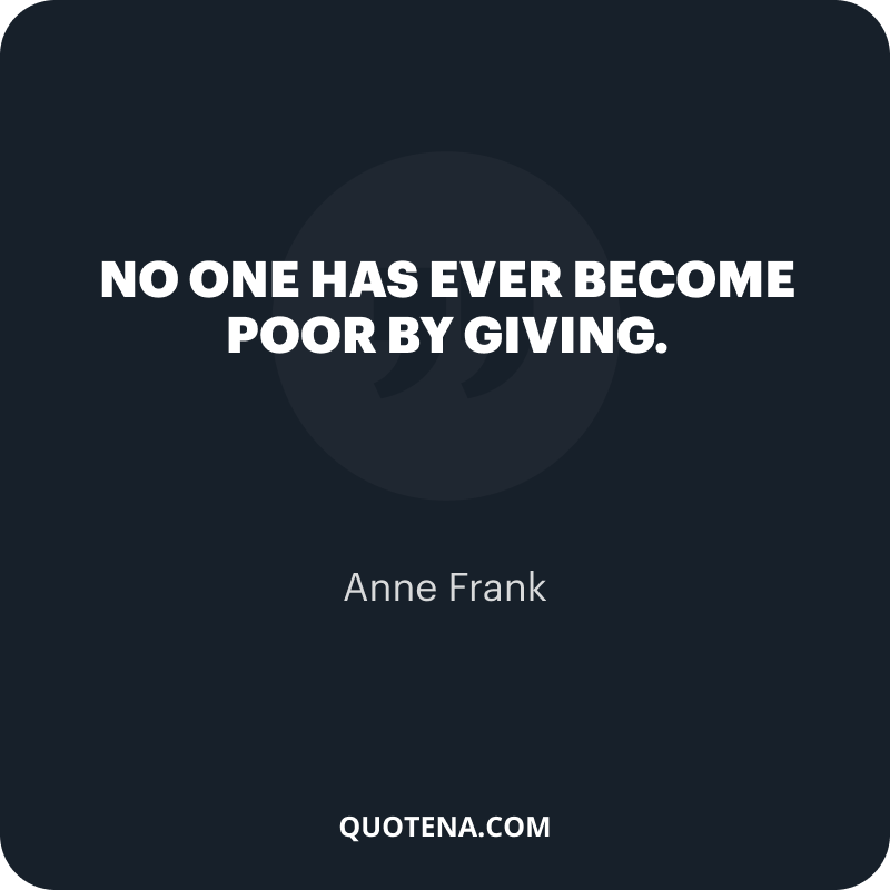 """""""No one has ever become poor by giving."""" – Anne Frank"""