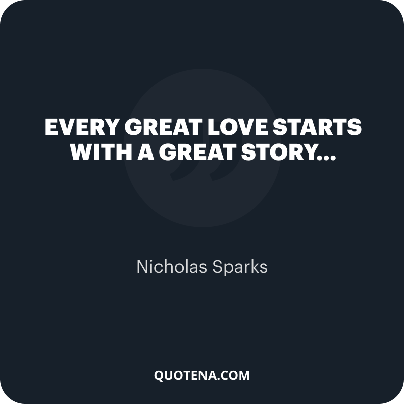 """""""Every great love starts with a great story…"""" – Nicholas Sparks"""