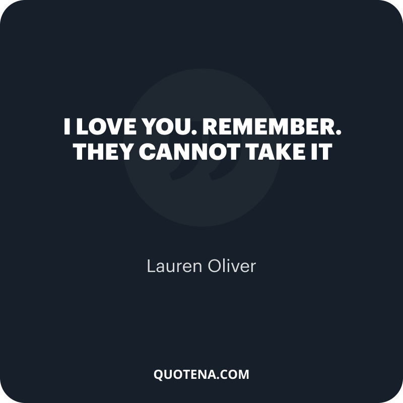 """""""I love you. Remember. They cannot take it"""" – Lauren Oliver"""
