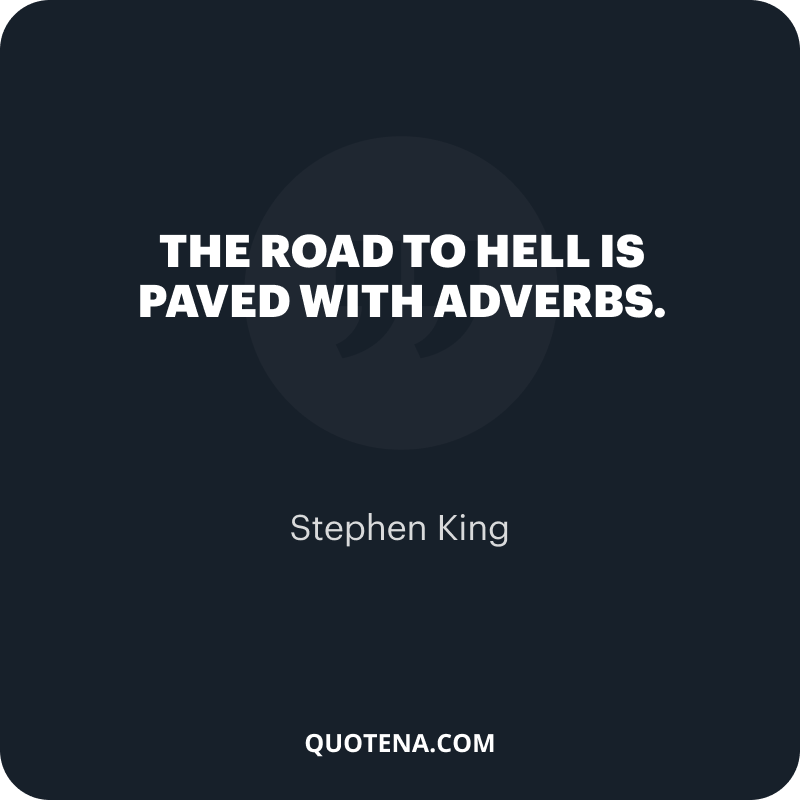 """""""The road to hell is paved with adverbs."""" – Stephen King"""