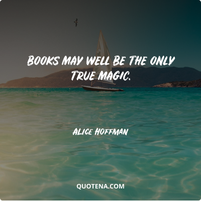 """""""Books may well be the only true magic."""" – Alice Hoffman"""