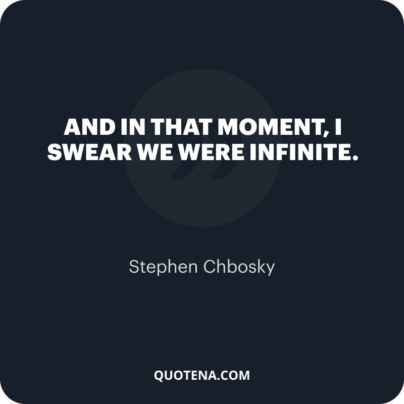 """""""And in that moment, I swear we were infinite."""" – Stephen Chbosky"""