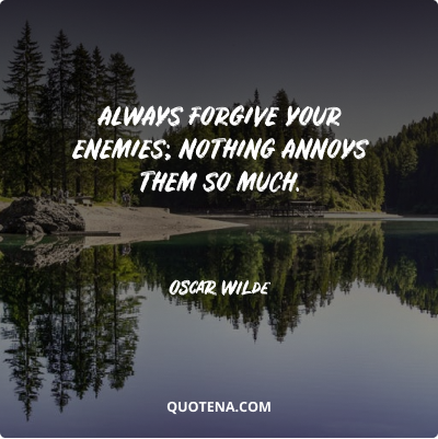 """""""Always forgive your enemies; nothing annoys them so much."""" – Oscar Wilde"""