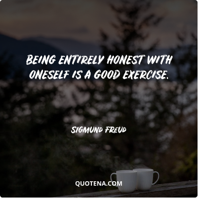 """""""Being entirely honest with oneself is a good exercise."""" – Sigmund Freud"""