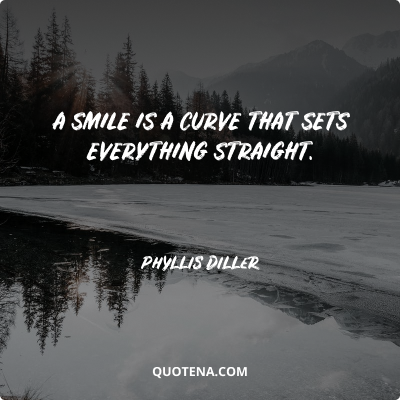 """""""A smile is a curve that sets everything straight."""" – Phyllis Diller"""