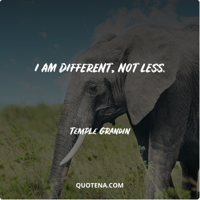 """""""I am different, not less."""" – Temple Grandin"""