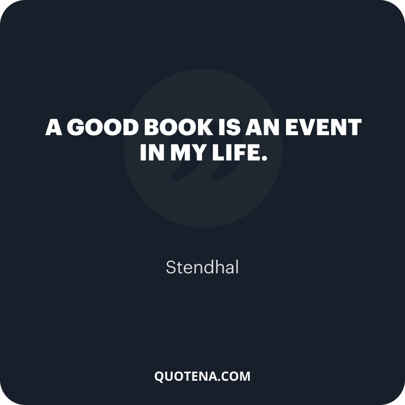 """""""A good book is an event in my life."""" – Stendhal"""