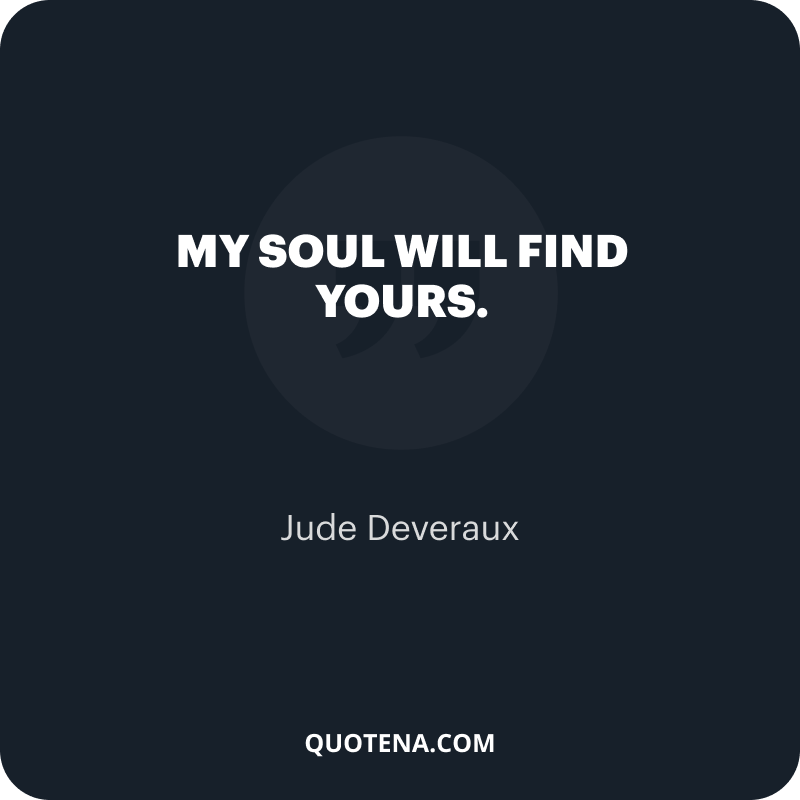 """""""My soul will find yours."""" – Jude Deveraux"""