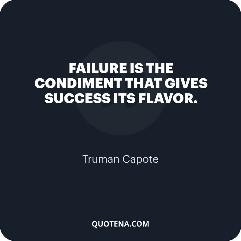 """""""Failure is the condiment that gives success its flavor."""" – Truman Capote"""