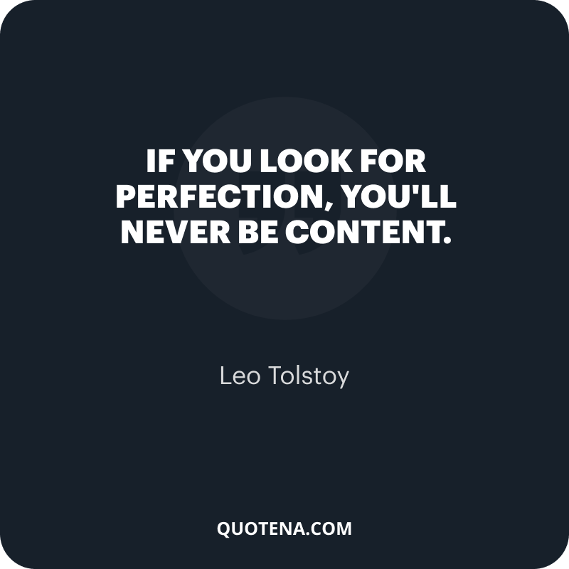 """""""If you look for perfection, you'll never be content."""" – Leo Tolstoy"""