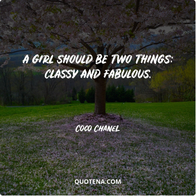 """""""A girl should be two things: classy and fabulous."""" – Coco Chanel"""