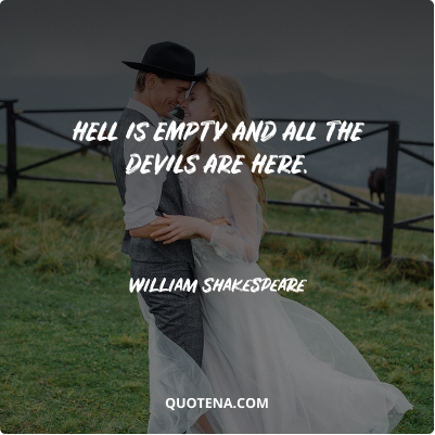 """""""Hell is empty and all the devils are here."""" – William Shakespeare"""