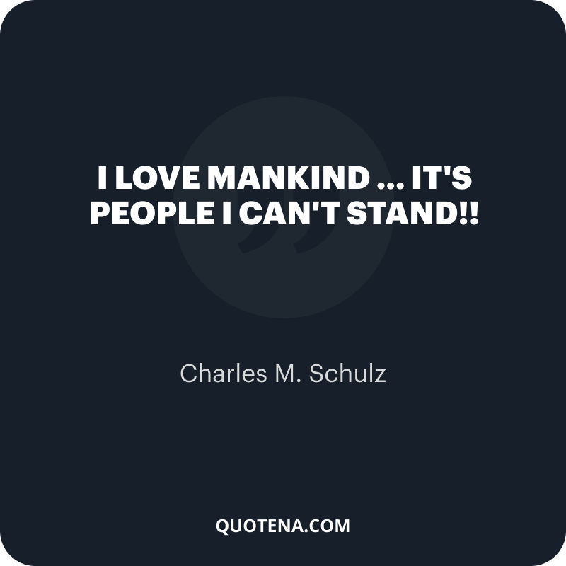 """""""I love mankind … it's people I can't stand!!"""" – Charles M. Schulz"""