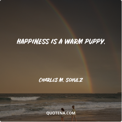 """""""Happiness is a warm puppy."""" – Charles M. Schulz"""