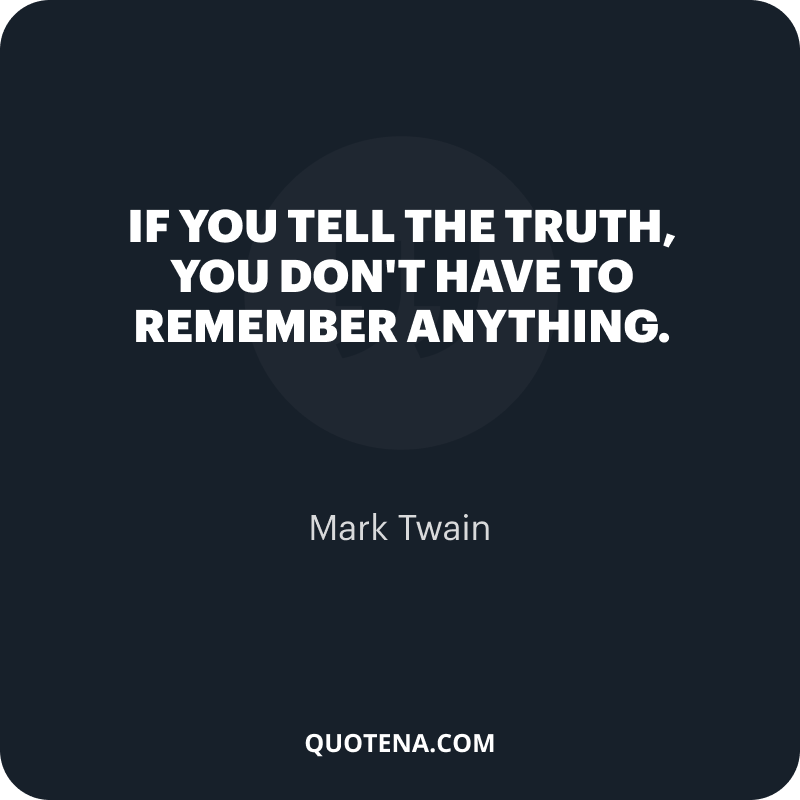 """""""If you tell the truth, you don't have to remember anything."""" – Mark Twain"""