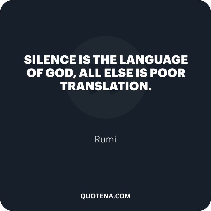 """""""silence is the language of god, all else is poor translation."""" – Rumi"""