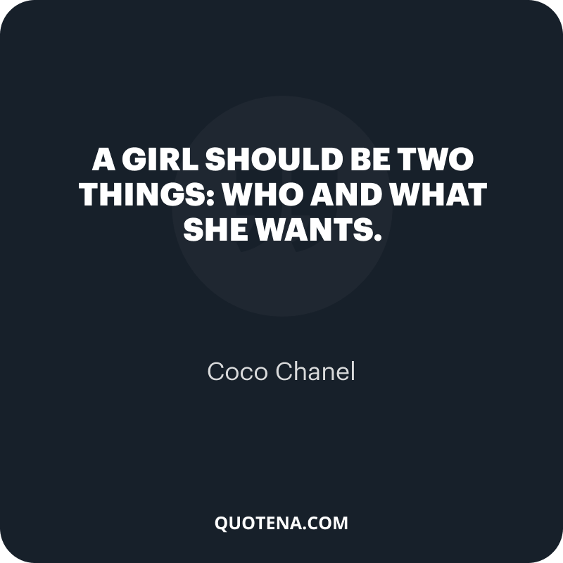 """""""A girl should be two things: who and what she wants."""" – Coco Chanel"""