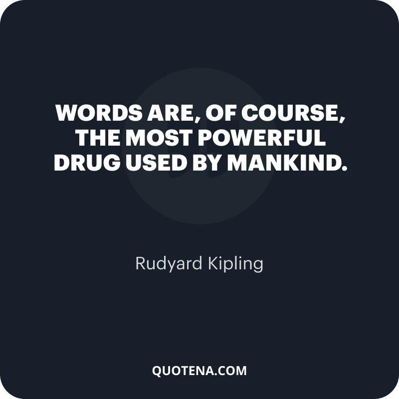 """""""Words are, of course, the most powerful drug used by mankind."""" – Rudyard Kipling"""