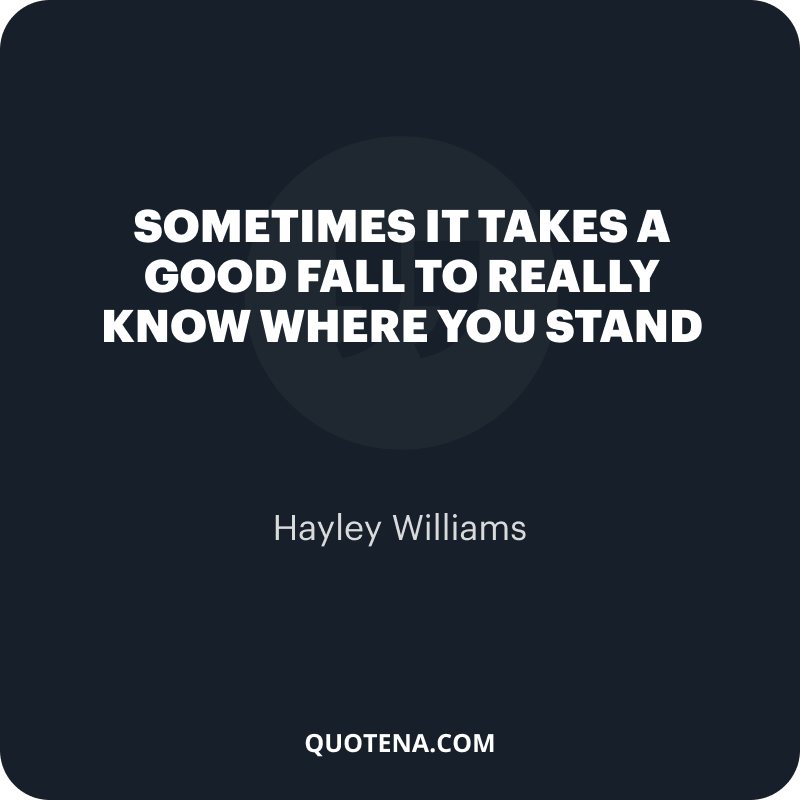 """""""Sometimes it takes a good fall to really know where you stand"""" – Hayley Williams"""
