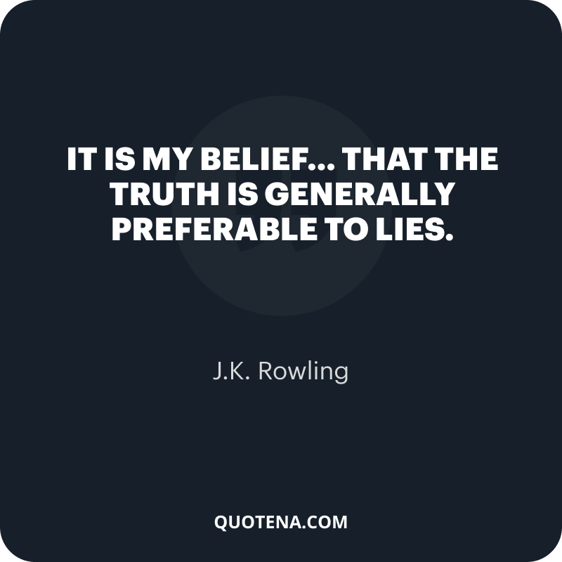"""""""It is my belief… that the truth is generally preferable to lies."""" – J.K. Rowling"""