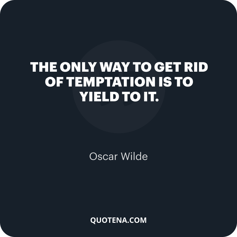 """""""The only way to get rid of temptation is to yield to it."""" – Oscar Wilde"""