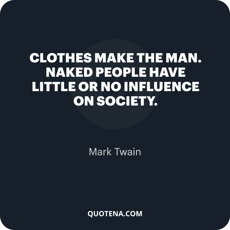 """""""Clothes make the man. Naked people have little or no influence on society."""" – Mark Twain"""