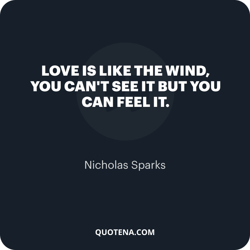 """""""Love is like the wind, you can't see it but you can feel it."""" – Nicholas Sparks"""