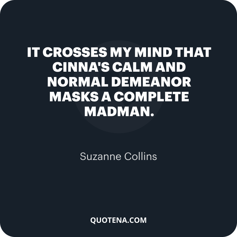 """""""It crosses my mind that Cinna's calm and normal demeanor masks a complete madman."""" – Suzanne Collins"""