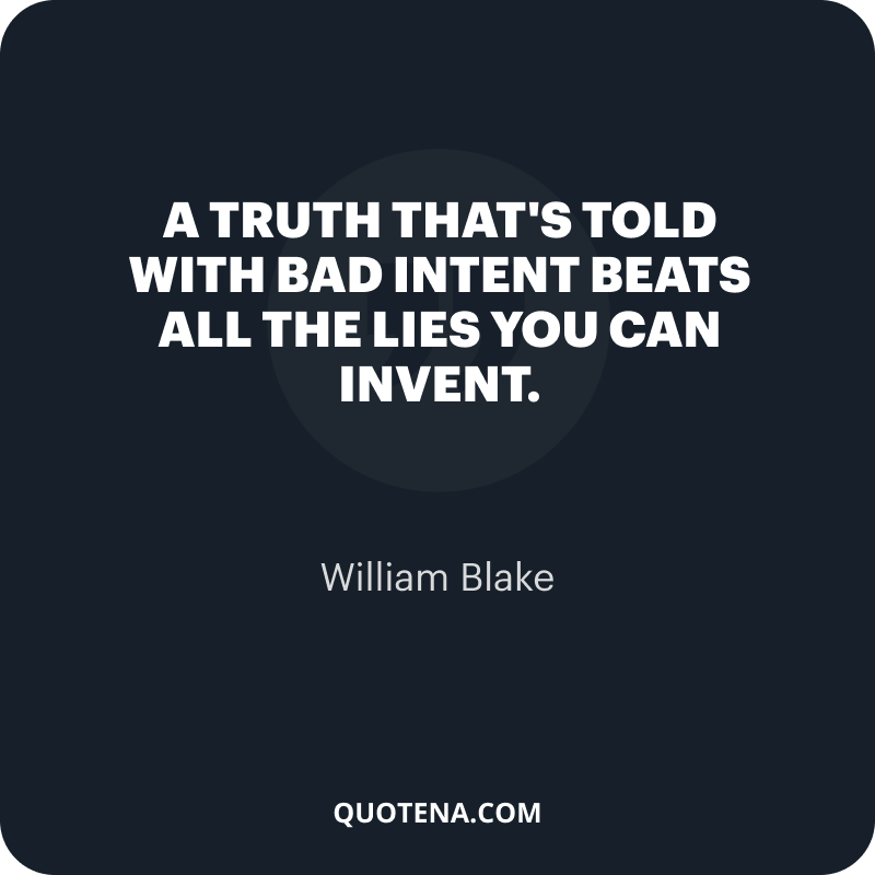 """""""A truth that's told with bad intent Beats all the lies you can invent."""" – William Blake"""